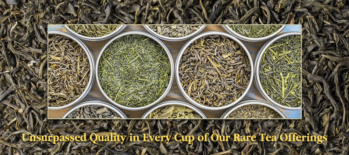 Unsurpassed Quality in Every Cup of Our Rare Tea Offerings